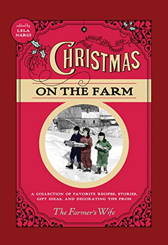 Christmas on the Farm: A Collection of Favorite Recipes, Stories, Gift Ideas, and Decorating Tips from The Farmer's - Christmas Farm