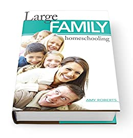 Large Family Homeschooling by [Roberts, Amy]