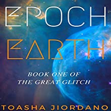 Epoch Earth: The Great Glitch Series, Book 1 Audiobook by Toasha Jiordano Narrated by Evelyn Marcail