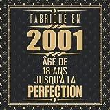 Fabriqué En 2001 Âgé de 18 ans Jusqu'à la Perfection: Joyeux Anniversaire 18eme d'anniversaire Cadeau Ornements d'or Gold | Le Livre d'Or de mes 18 ... - 120 pages pour les félicitations écrites