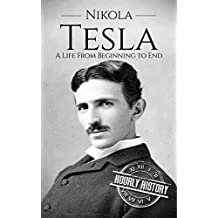 Nikola Tesla: A Life From Beginning to End (Biographies of Inventors Book 1) (English Edition)