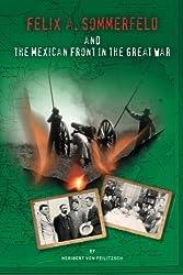 Felix A. Sommerfeld and the Mexican Front in the Great War (Secret War Council) by Heribert von Feilitzsch (2015-02-18)