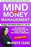 img - for MIND over MONEY MANAGEMENT: Strategies Your Financial Advisor Won't Give You: How To Make Money Work For You, Get Out Of Debt, Relieve Stress And Make ... and Wealth Management Strategies) (Volume 1) book / textbook / text book