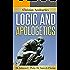 Logic And Apologetics (Integrated Apologetics)
