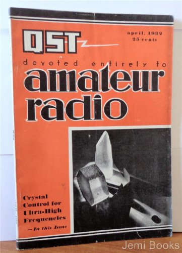 QST Amateur Radio Magazine April 1932 (Crystal Control for Ultra-High Frequencies, Tourmaline Oscillators for Wavelengths Down to 1.2 Meters, Stabilizing Superheterodyne Performance, The December Transcons, Remote Control for Amateur Transmitters, Old Pea