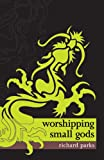 Worshipping Small Gods, Richard Parks, 0809557452