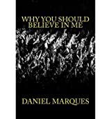 [ WHY YOU SHOULD BELIEVE IN ME ] Why You Should Believe in Me By Marques, Daniel ( Author ) Jun-2012 [ Paperback ]