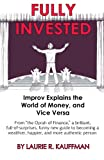 Fully Invested : Improv Explains the World of Money, and Vice Versa, Kauffman, Laurie, 0983434018