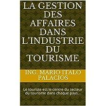 LA GESTION DES AFFAIRES DANS L'INDUSTRIE DU TOURISME: Le touriste est le centre du secteur du tourisme dans chaque pays... (French Edition)
