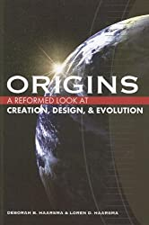 Origins: A Reformed Look at Creation, Design, and Evolution