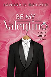 Be My Valentino: A Jessie Stanton Novel - Book 2