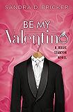 Be My Valentino: A Jessie Stanton Novel - Book 2