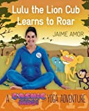 Lulu the Lion Cub Learns to Roar: A Cosmic Kids Yoga Adventure