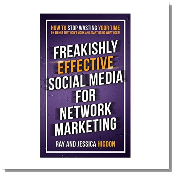 Freakishly Effective Social Media for Network Marketing: How to Stop Wasting Your Time on Things That Don?t Work and Start Doing What Does