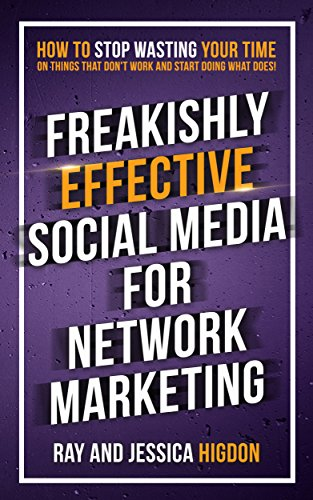 Freakishly Effective Social Media for Network Marketing: How to Stop Wasting Your Time on Things That Don't Work and Start Doing What Does cover