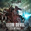 Iron Devil: Warhammer 40,000 Performance by C L Werner Narrated by Joe Absolom, Gareth Armstrong, Michael Fenner, Luke Thompson