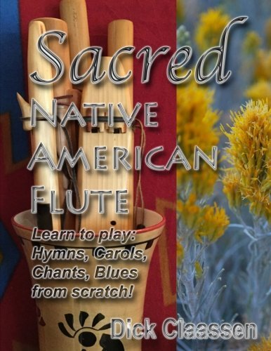 Sacred Native American Flute: Blues, Hymns, Christmas Carols by Mr. Dick Claassen (2016-08-03)