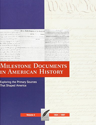 Milestone Documents in American History (Vol. 2: 1824 - 1887): Exploring the Primary Sources That Shaped America