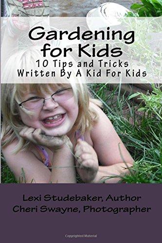GARDENING FOR KIDS: Garden Tips For Kids By A Kid