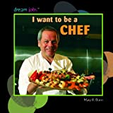 I Want to Be a Chef, Mary R. Dunn, 1404244719