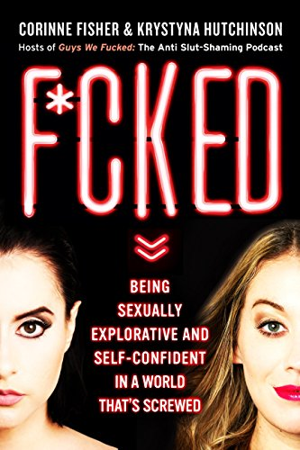 F*cked: Being Sexually Explorative and Self-Confident in a World That's Screwed por Corinne Fisher,Krystyna Hutchinson