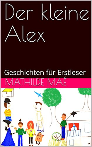 Der kleine Alex: Geschichten für Erstleser (German Edition)