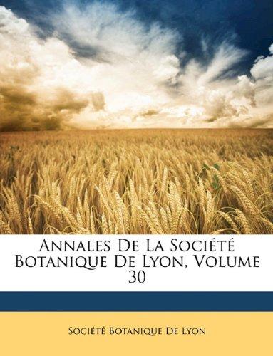 Read Online Annales De La Société Botanique De Lyon, Volume 30 (French Edition) pdf
