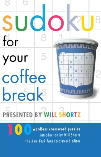Read Online Sudoku for Your Coffee Break Presented by Will Shortz: 100 Wordless Crossword Puzzles pdf