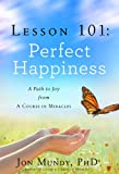 Lesson 101: Perfect Happiness, Jon Mundy, 1454908181