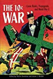 img - for The 10 Cent War: Comic Books, Propaganda, and World War II book / textbook / text book