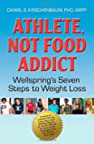 Athlete, Not Food Addict, Daniel S. Kirschenbaum, 0882824643
