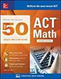 McGraw-Hill Education: Top 50 ACT Math Skills for a Top Score, Second Edition (McGraw-Hill Education Top 50 Skills for a Top Score)
