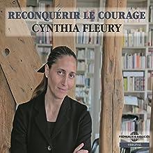 Reconquérir le courage | Livre audio Auteur(s) : Cynthia Fleury Narrateur(s) : Cynthia Fleury