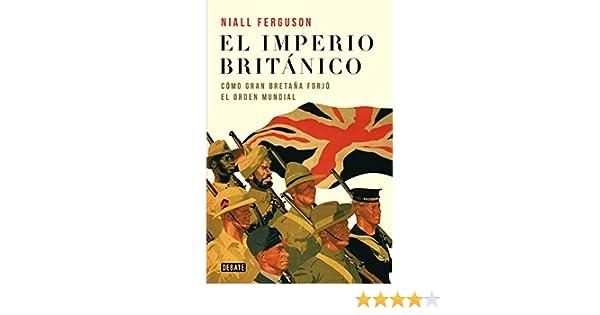 Amazon.com: El imperio británico: Cómo Gran Bretaña forjó el orden mundial (Spanish Edition) eBook: Niall Ferguson, MAGDALENA; CHOCANO MENA: Kindle Store