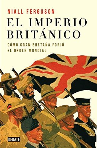 El imperio británico: Cómo Gran Bretaña forjó el orden mundial (Spanish Edition) by