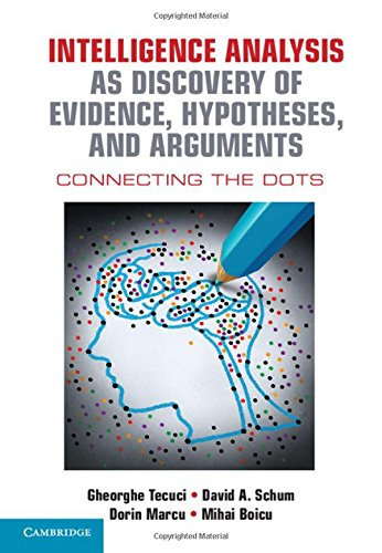 Intelligence Analysis as Discovery of Evidence, Hypotheses, and Arguments: Connecting the Dots by Cambridge University Press