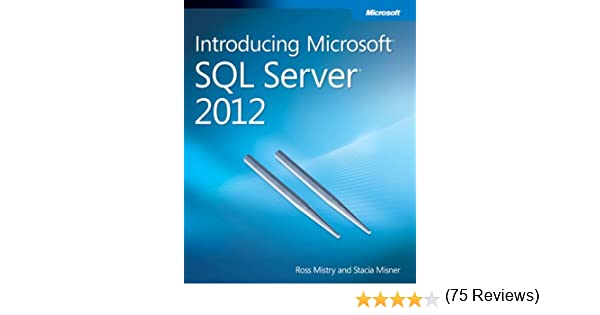 Introducing microsoft sql server 2012 ross mistry stacia misner introducing microsoft sql server 2012 ross mistry stacia misner 9780735665156 amazon books fandeluxe Gallery
