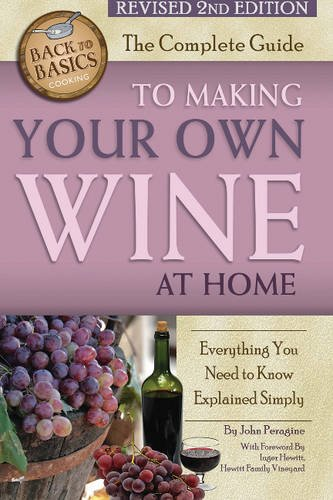 The Complete Guide to Making Your Own Wine at Home: Everything You Need to Know Explained Simply (Back to Basics) - Home Winemaking Recipes