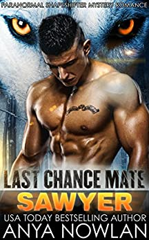 Last Chance Mate: Sawyer: Paranormal Shapeshifter Mystery Romance by [Nowlan, Anya]