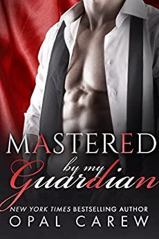 Mastered By My Guardian (Mastered By Series Book 3) by [Carew, Opal]