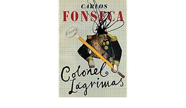 Colonel Lágrimas - Kindle edition by Carlos Fonseca, Megan McDowell. Literature & Fiction Kindle eBooks @ Amazon.com.