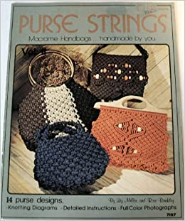 purse strings: macrame handbags   handmade by you (14 purse designs-  knotting diagrams- detailed instructions-full color photographs, volume ii,