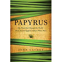 The Plant That Changed the World: Papyrus And The Evolution Of Civilization: From Ancient Egypt To