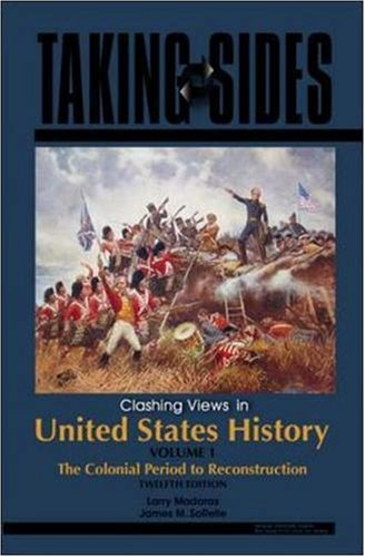 Taking Sides: Clashing Views in United States History, The Colonial Period to Reconstruction, Volume 1