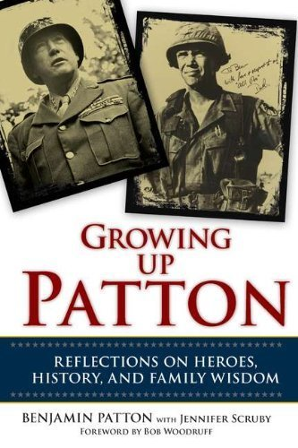 Growing Up Patton Reflections on Heroes, History, and Family Wisdom by Patton, Benjamin, Scruby, Jennifer [Berkley Hardcover,2012] [Hardcover]