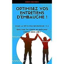 Optimisez vos entretiens d'embauche: Ayez tous les atouts en main pour trouver votre Job ! (Dans la tête d'un recruteur t. 3) (French Edition)