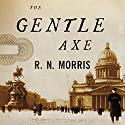 The Gentle Axe: A Novel Audiobook by R.N. Morris Narrated by Simon Vance