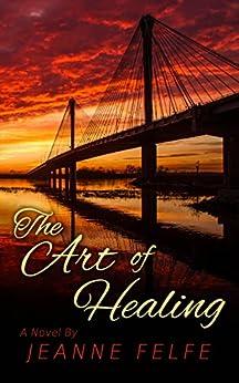 The Art of Healing: A Novel by [Felfe, Jeanne]