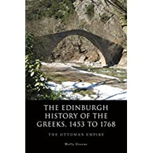 Edinburgh History of the Greeks, 1453 to 1768: The Ottoman Empire (The Edinburgh History of the Greeks)