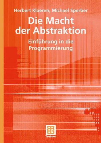 die-macht-der-abstraktion-einfhrung-in-die-programmierung-xleitfden-der-informatik-german-edition